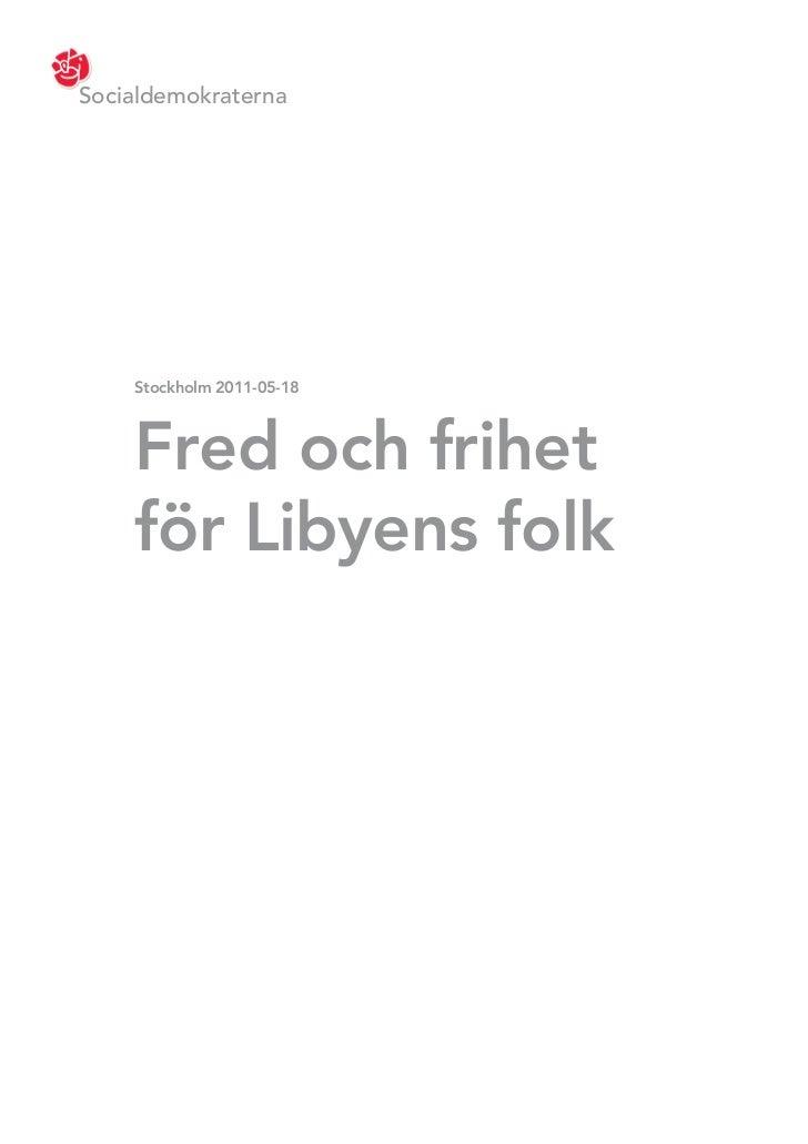 Socialdemokraterna    Stockholm 2011-05-18    Fred och frihet    för Libyens folk