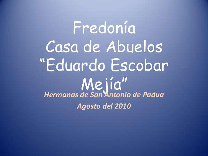"""Fredonía Casa de Abuelos""""Eduardo Escobar          Mejía"""" de Padua Hermanas de San Antonio       Agosto del 2010"""