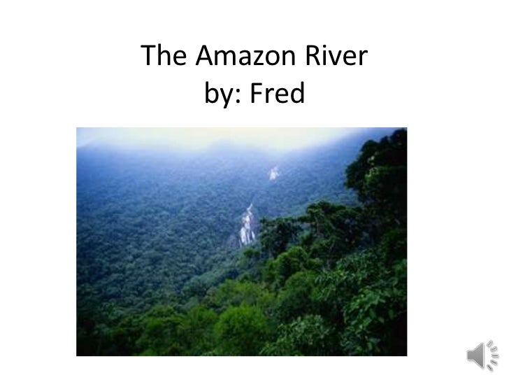 The Amazon River    by: Fred