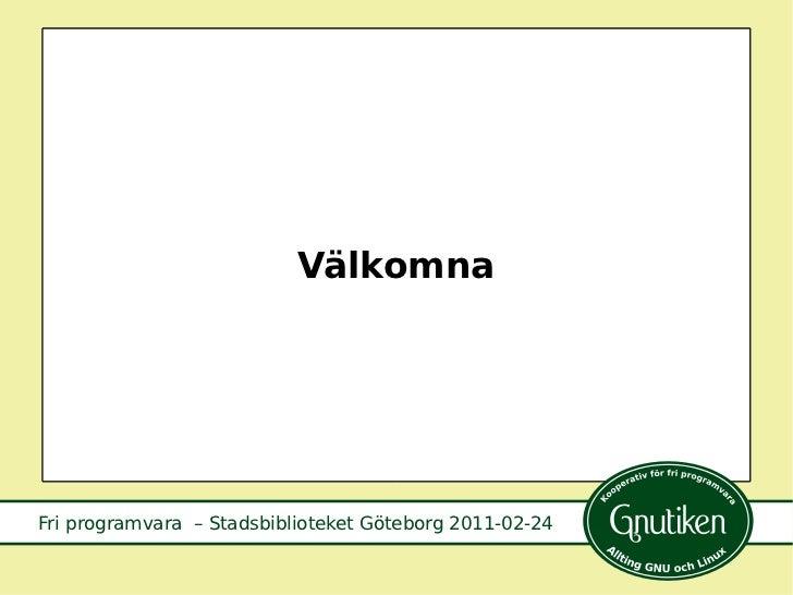 Välkomna Fri programvara  – Stadsbiblioteket Göteborg 2011-02-24