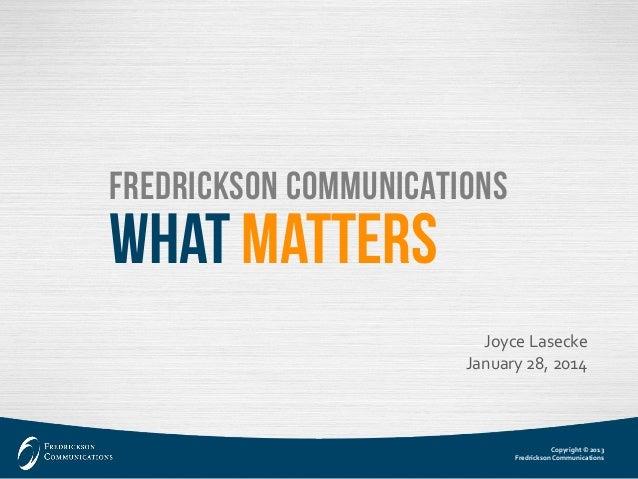 Copyright © 2013  Fredrickson Communications  Joyce LaseckeJanuary 28, 2014  WhatMatters  Fredrickson Communications