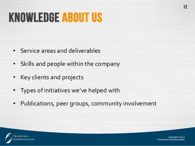 Copyright © 2013  Fredrickson Communications  12  Knowledge about Us  •  Service areas and deliverables  •  Skills and peo...