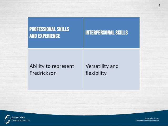 Copyright © 2013  Fredrickson Communications  2  Professionalskills and experience  Interpersonal skills  Ability to repre...