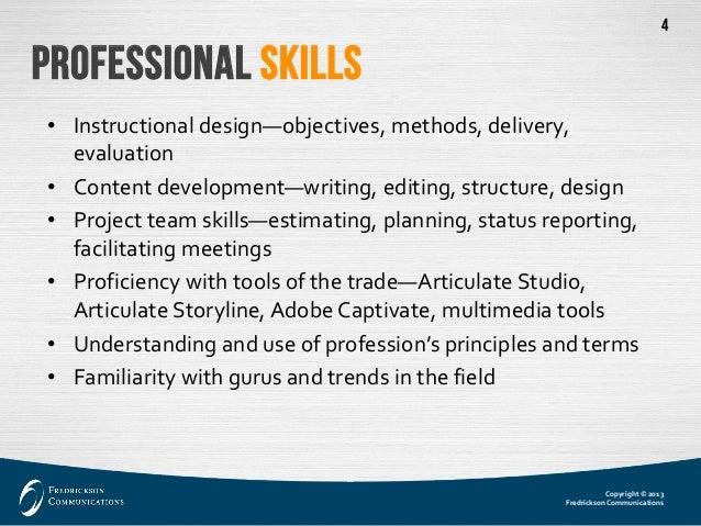Copyright © 2013  Fredrickson Communications  4  Professional Skills  •  Instructional design—objectives, methods, deliver...