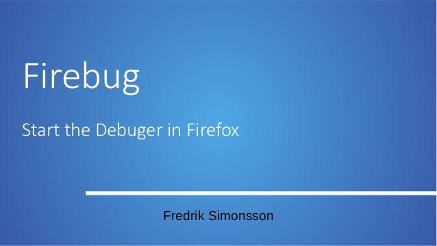 Firebug Start the Debuger in Firefox  Fredrik Simonsson