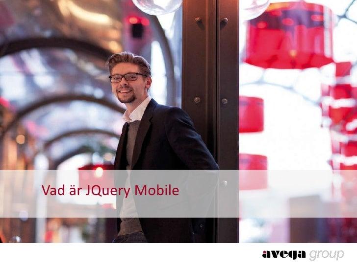 <ul><li>Vad är JQuery Mobile </li></ul>