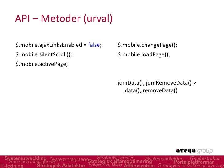 API – Metoder (urval) <ul><li>$.mobile.ajaxLinksEnabled= false ; </li></ul><ul><li>$.mobile.silentScroll(); </li></ul><u...