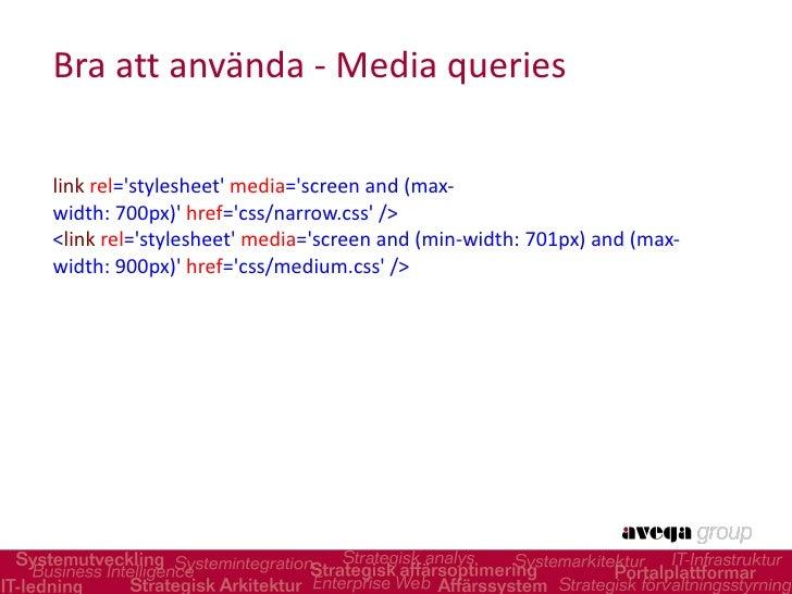 Bra att använda - Media queries <ul><li>< link  rel ='stylesheet'  media ='screenand(max-width:700px)'  href ='css/n...