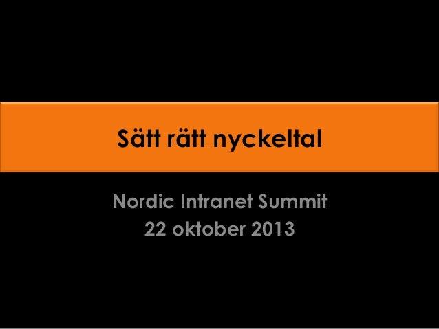 Sätt rätt nyckeltal Nordic Intranet Summit 22 oktober 2013
