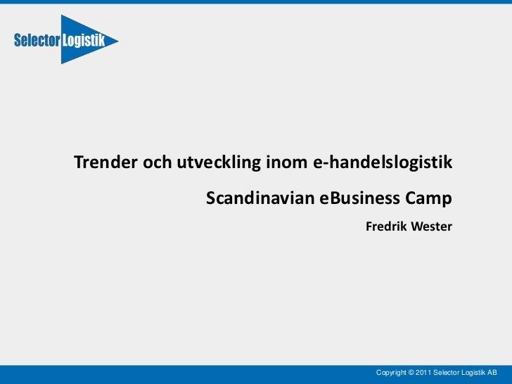 Trender och utveckling inom e-handelslogistik<br />Scandinavian eBusiness Camp<br />Fredrik Wester<br />