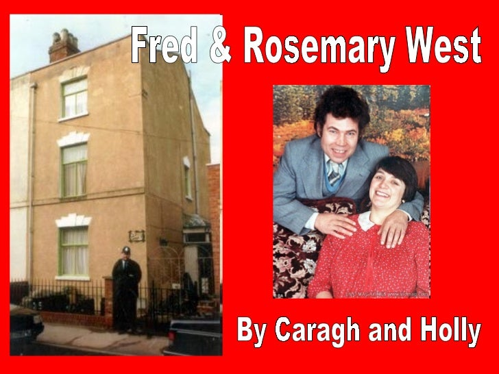 Fred & Rosemary West By Caragh and Holly