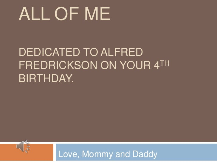 ALL OF MEDEDICATED TO ALFREDFREDRICKSON ON YOUR 4THBIRTHDAY.      Love, Mommy and Daddy