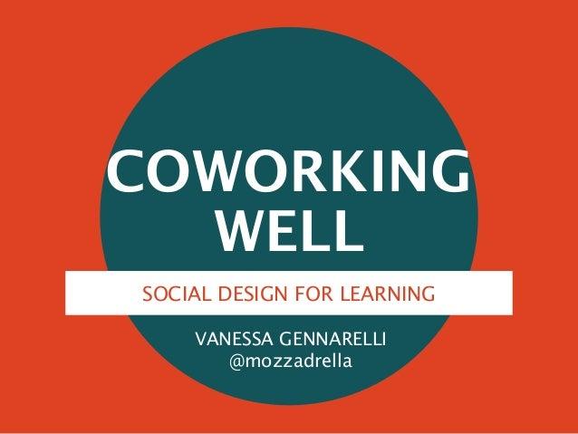 COWORKING WELL SOCIAL DESIGN FOR LEARNING VANESSA GENNARELLI @mozzadrella