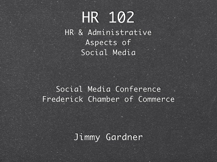 HR 102     HR & Administrative          Aspects of         Social Media       Social Media Conference Frederick Chamber of...