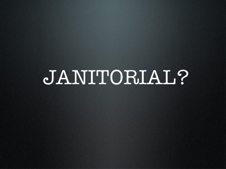 JANITORIAL?
