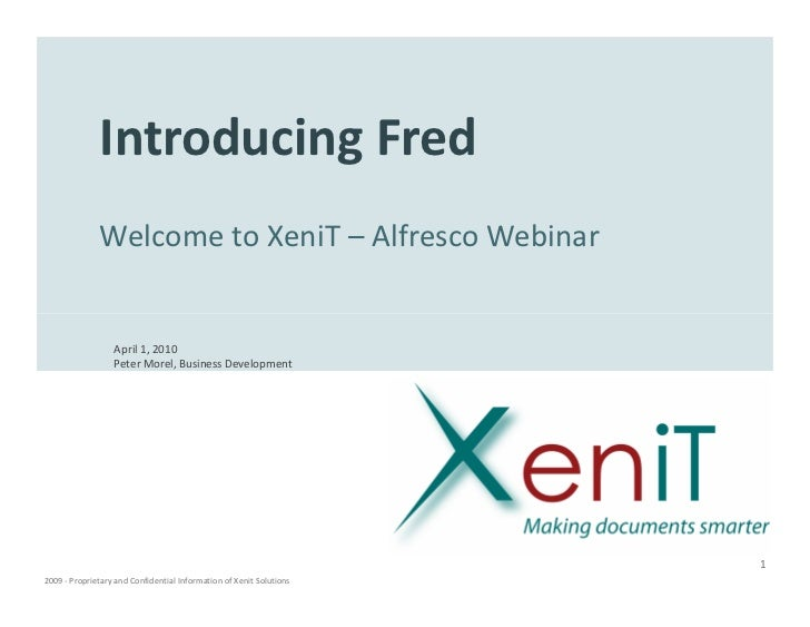 Introducing Fred               Welcome to XeniT – Alfresco Webinar                     April 1, 2010                   Pet...