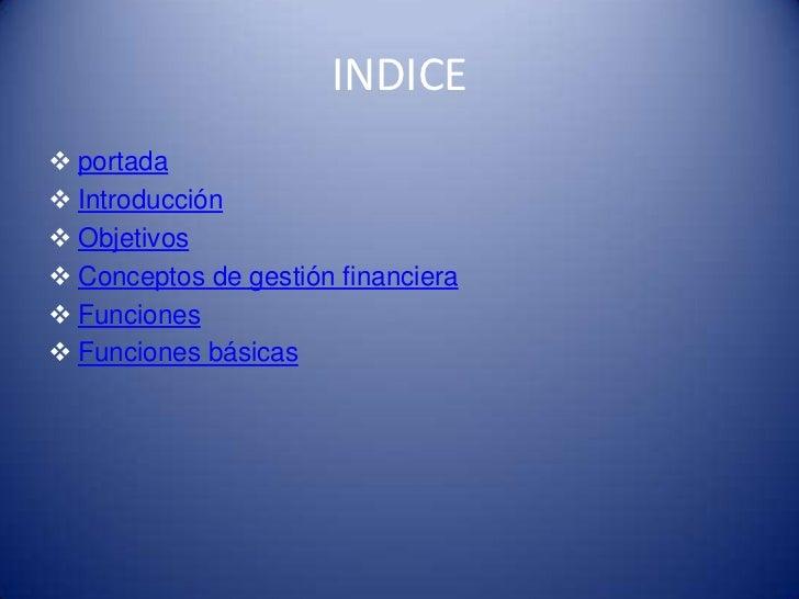 INDICE portada Introducción Objetivos Conceptos de gestión financiera Funciones Funciones básicas