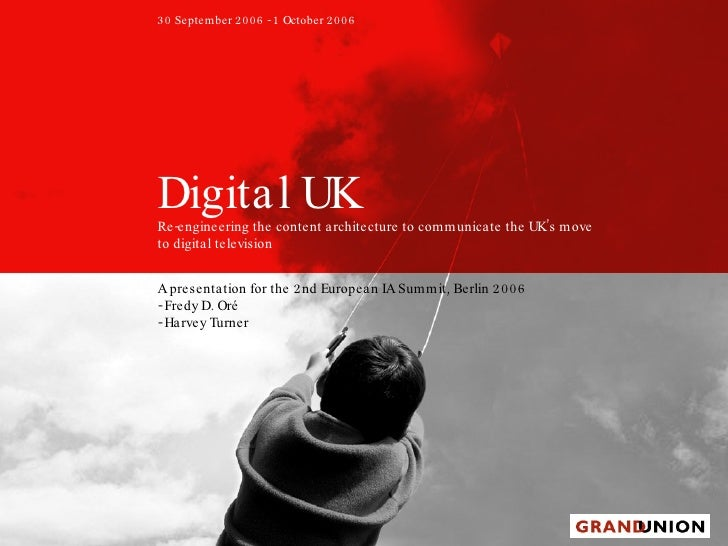 Digital UK Re-engineering the content architecture to communicate the UK's move to digital television 30 September 2006 - ...