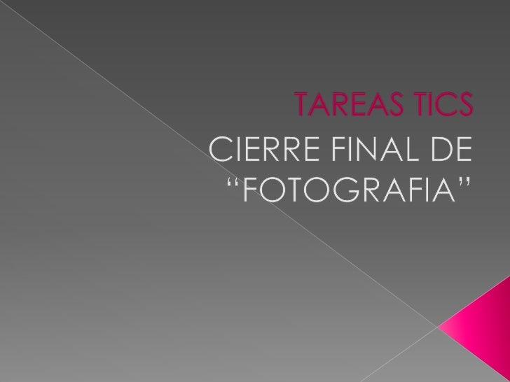 """TAREAS TICS<br />CIERRE FINAL DE """"FOTOGRAFIA""""<br />"""