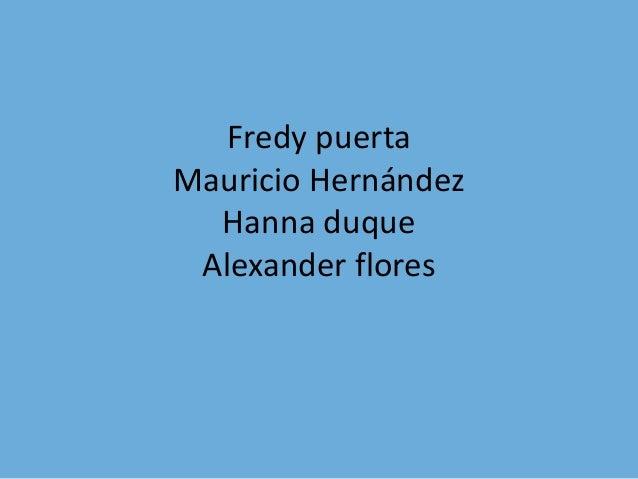 Fredy puerta Mauricio Hernández Hanna duque Alexander flores