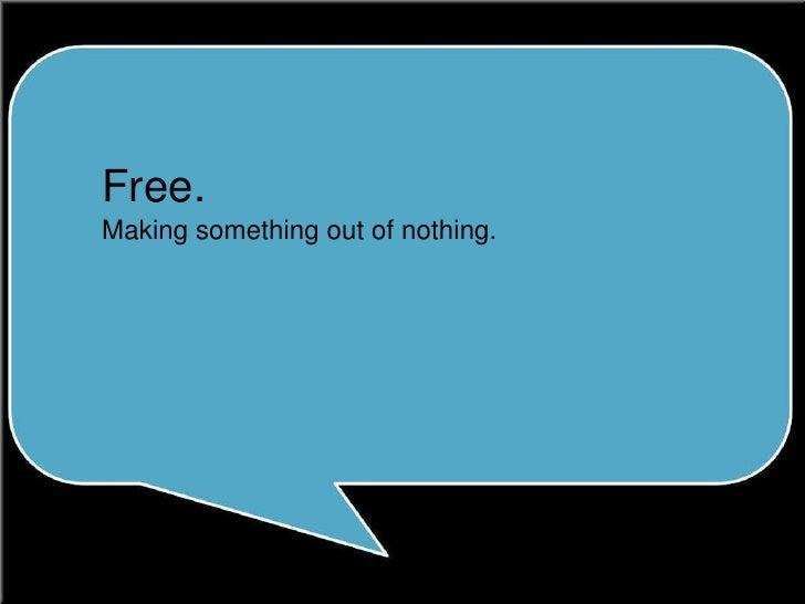 Free. Making something out of nothing.