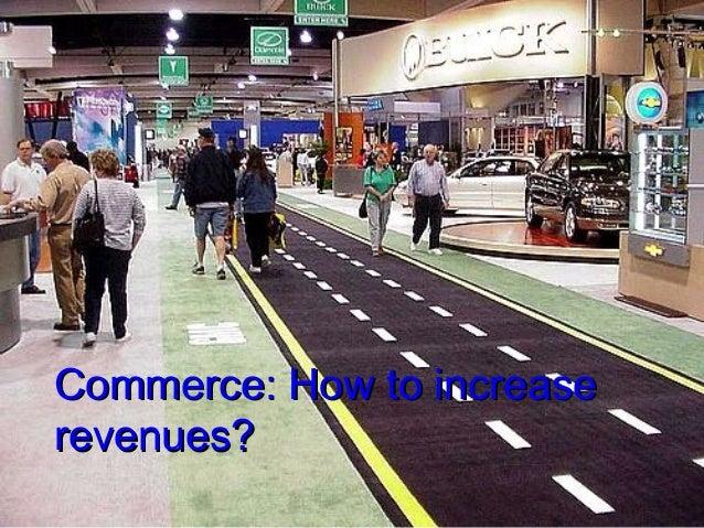 Commerce: How to increaseCommerce: How to increaserevenues?revenues?