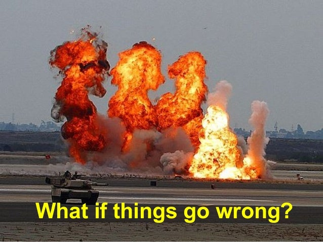 What if things go wrong?