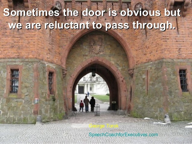 Sometimes the door is obvious butSometimes the door is obvious butwe are reluctant to pass through.we are reluctant to pas...