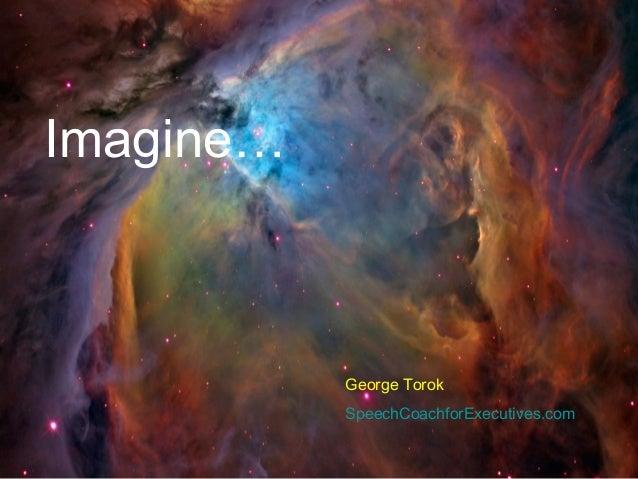 Imagine…George TorokSpeechCoachforExecutives.com