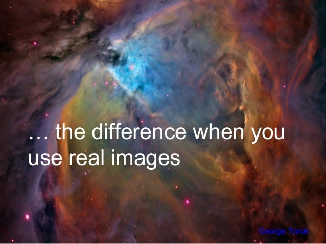 … the difference when youuse real imagesGeorge Torok