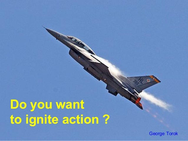 Do you wantto ignite action ?George Torok