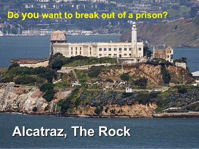 Alcatraz, The RockAlcatraz, The RockDo you want to break out of a prison?