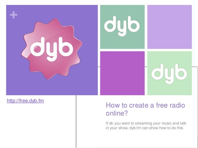 +  http://free.dyb.fm  How to create a free radio online? If do you want to streaming your music and talk in your show, dy...