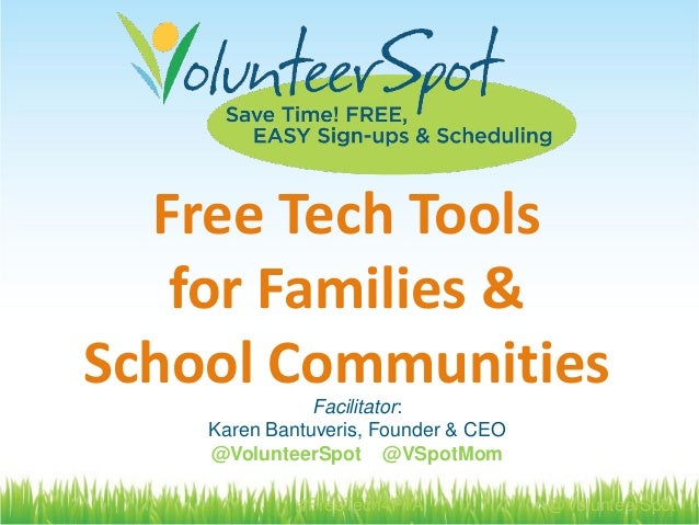 Free Tech Tools for Families & School Communities Facilitator: Karen Bantuveris, Founder & CEO @VolunteerSpot @VSpotMom #F...