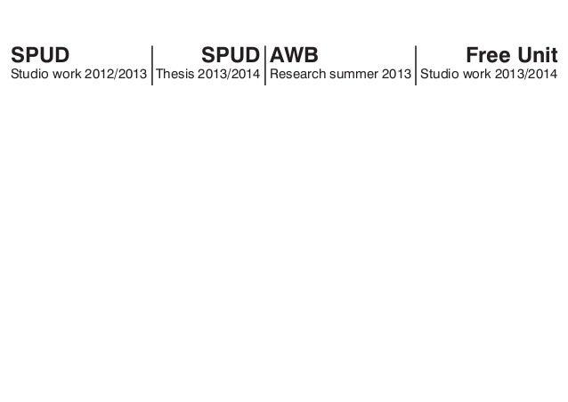 AWB Research summer 2013 SPUD Studio work 2012/2013 SPUD Thesis 2013/2014 Free Unit Studio work 2013/2014