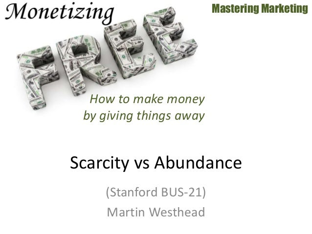 (Stanford BUS-21) Martin Westhead Mastering Marketing Scarcity vs Abundance How to make money by giving things away