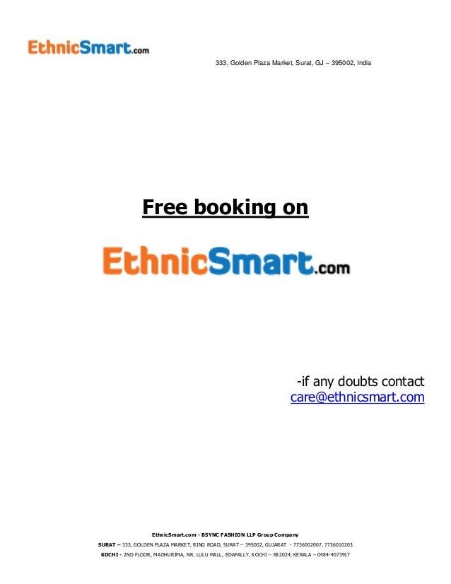 333, Golden Plaza Market, Surat, GJ – 395002, India EthnicSmart.com - BSYNC FASHION LLP Group Company SURAT – 333, GOLDEN ...