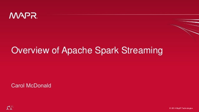 © 2015 MapR Technologies 1© 2014 MapR Technologies Overview of Apache Spark Streaming