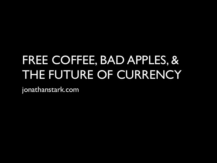 FREE COFFEE, BAD APPLES, &THE FUTURE OF CURRENCYjonathanstark.com