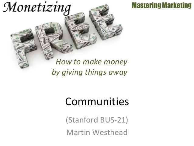 (Stanford BUS-21) Martin Westhead Mastering Marketing Communities How to make money by giving things away