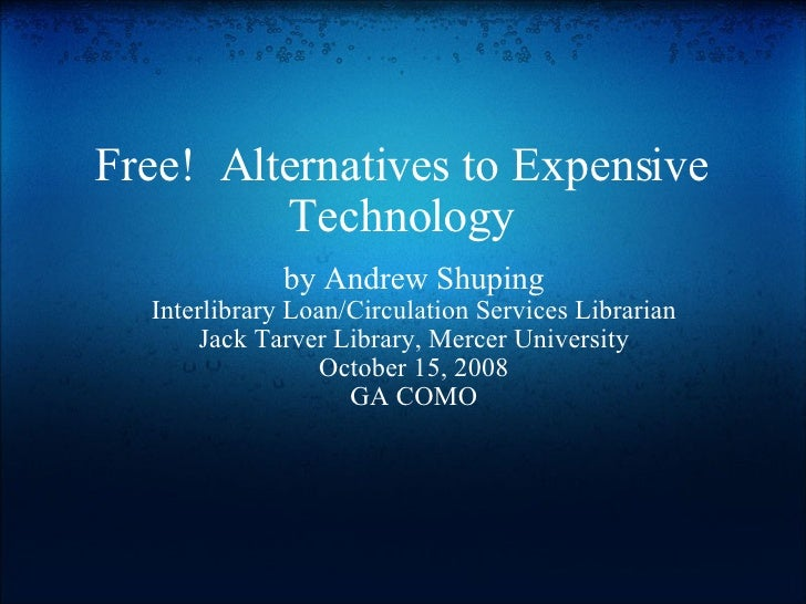 Free!  Alternatives to Expensive Technology by Andrew Shuping Interlibrary Loan/Circulation Services Librarian Jack Tarver...