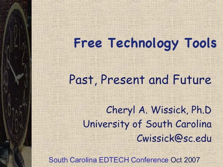 Free Technology Tools Past, Present and Future Cheryl A. Wissick, Ph.D University of South Carolina [email_address] South ...