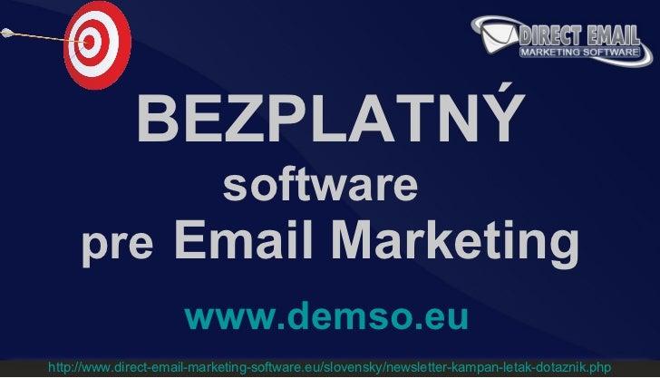 BEZPLATNÝ software   pre   Email Marketing www.demso.eu http://www.direct-email-marketing-software.eu/slovensky/newsletter...