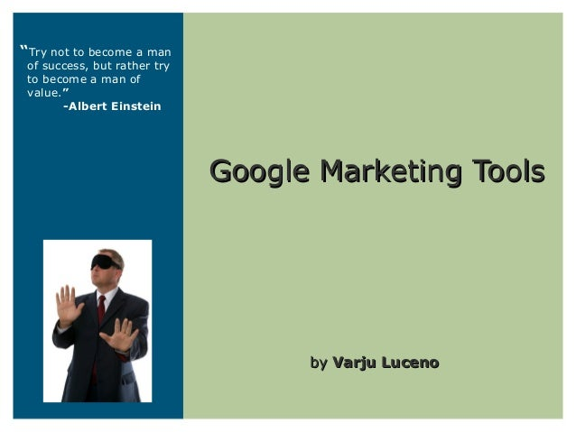 """Google Marketing ToolsGoogle Marketing Tools byby Varju LucenoVarju Luceno """"Try not to become a man of success, but rather..."""