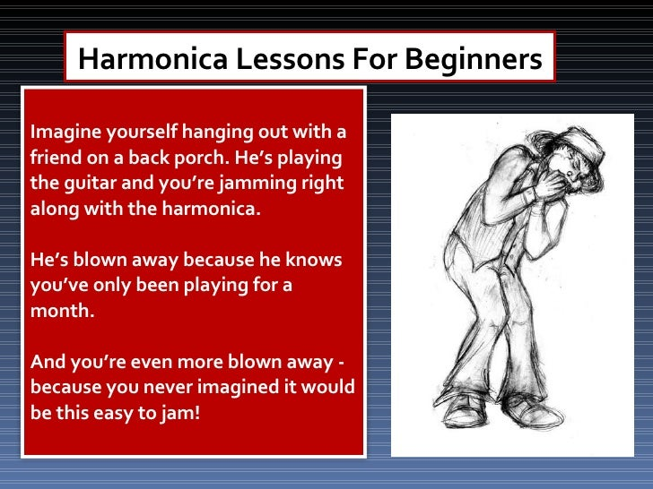 Harmonica Lessons For Beginners Imagine yourself hanging out with a friend on a back porch. He's playing the guitar and yo...