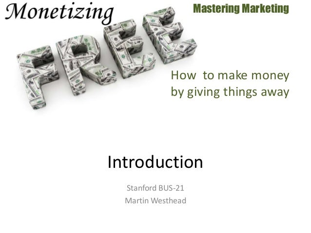 Stanford BUS-21 Martin Westhead Mastering Marketing Introduction How to make money by giving things away