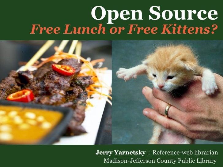 Open  Source <ul><li>Jerry Yarnetsky  :: Reference-web librarian </li></ul><ul><li>Madison-Jefferson County Public Library...