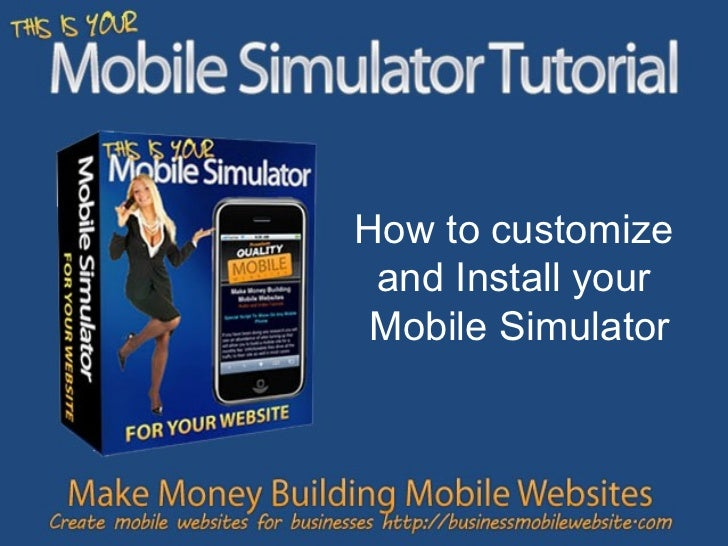 How to customize and setup  your mobile simulator How to customize  and Install your  Mobile Simulator