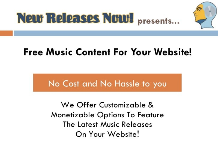 NEW RELEASES NOW           presents...Free Music Content For Your Website!     No Cost and No Hassle to you       We Offer...