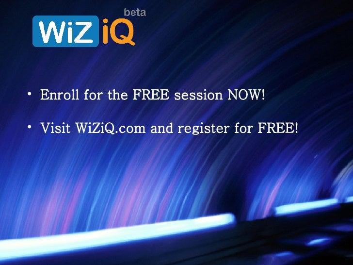 <ul><li>Enroll for the FREE session NOW! </li></ul><ul><li>Visit WiZiQ.com and register for FREE! </li></ul>